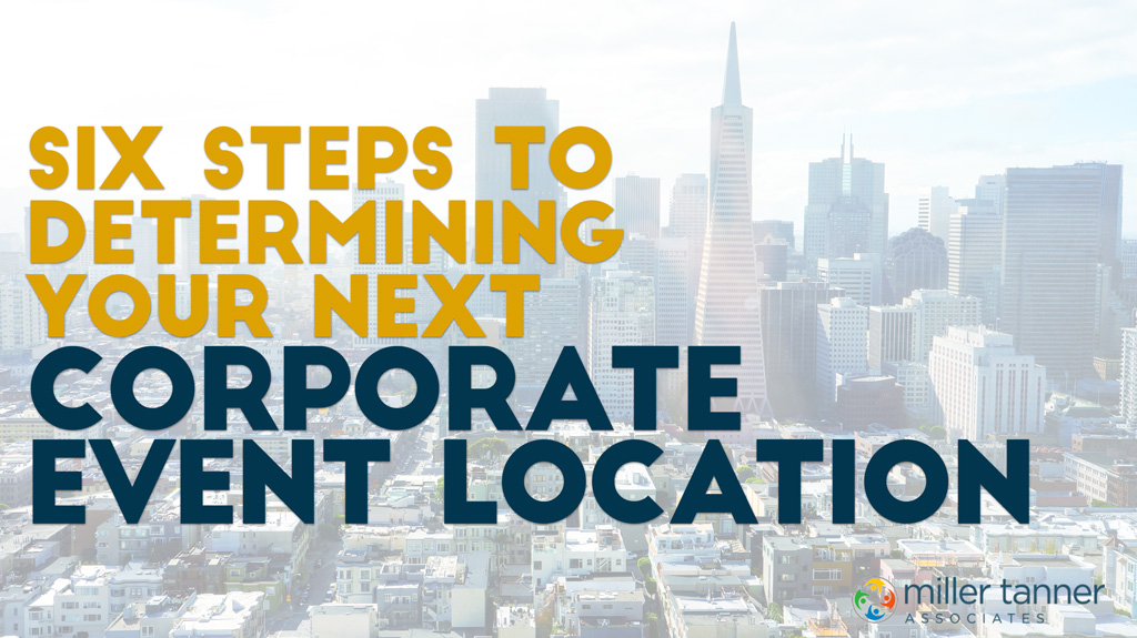 6 Steps to Determining Your Next Corporate Event Location