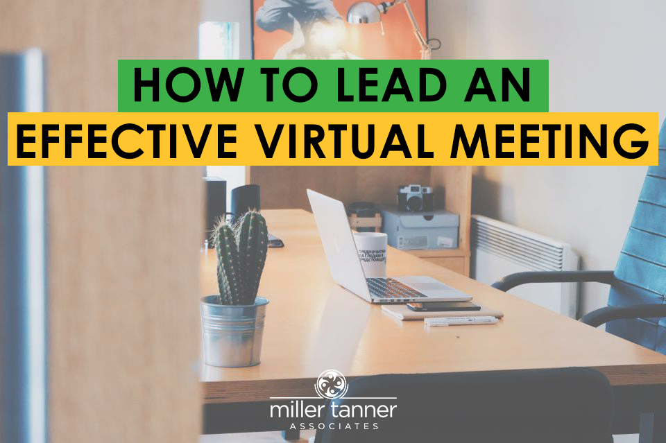 How to Lead an Effective Virtual Meeting - Miller Tanner Associates