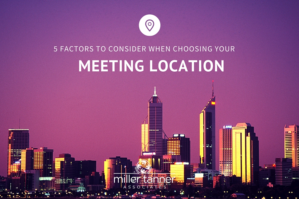 5 factors to consider when choosing your meeting location