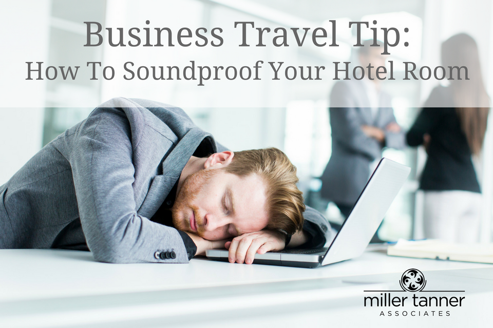 How to Soundproof Your Hotel Room on a Business Trip