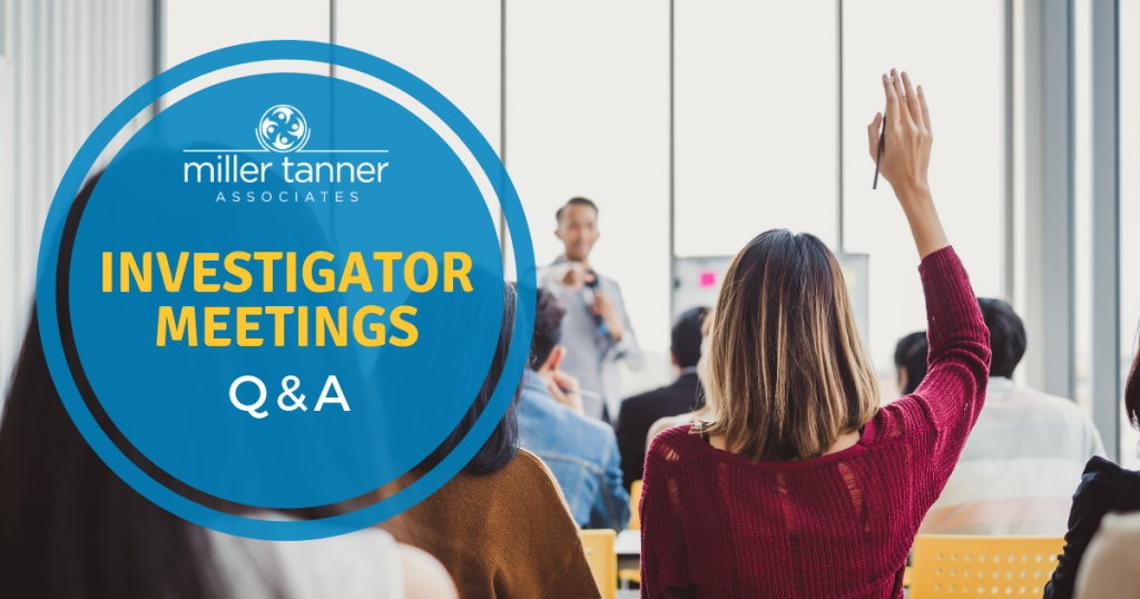 Investigator Meetings Questions & Answers from Miller Tanner Associates
