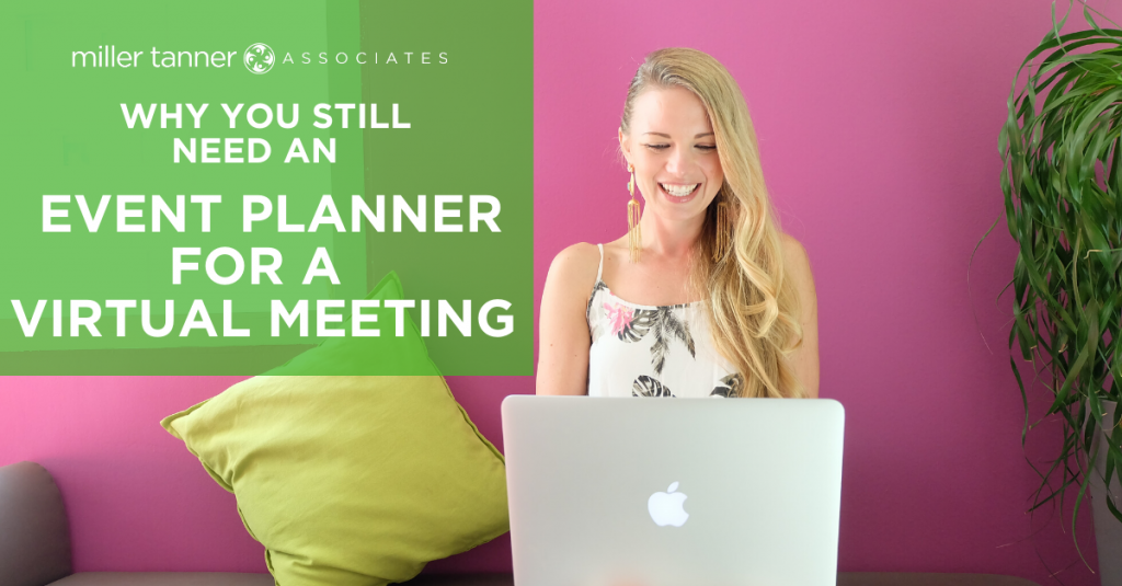 Reasons why you still need an event planner for your virtual meeting.